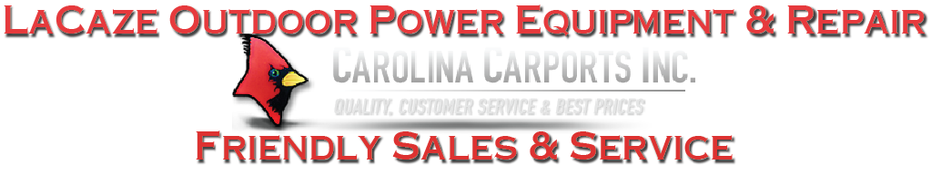 LaCaze Outdoor Power Equipment & Repair - Carolina Carports - Friendly Sales & Service