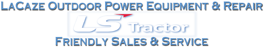 LaCaze Outdoor Power Equipment & Repair - LS Tractors - Friendly Sales & Service